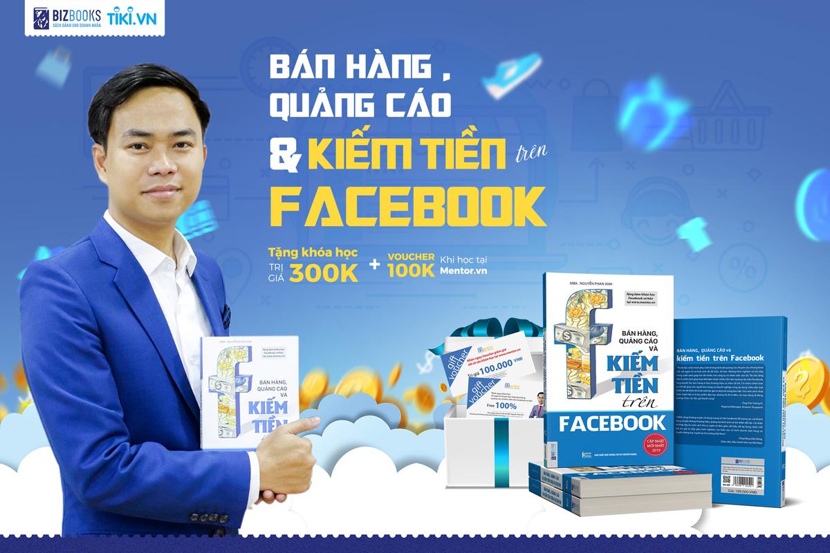 Bán hàng, quảng cáo và kiếm tiền trên Facebook (Tái bản 2020)