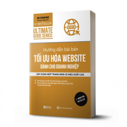 Ultimate Guide Series: Hướng Dẫn Bài Bản Tối Ưu Hóa Website Dành Cho Doanh Nghiệp