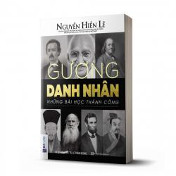 Gương Danh Nhân - Những Bài Học Thành Công (Nguyễn Hiến Lê - Bộ Sách Sống Sao Cho Đúng)