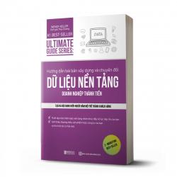 Ultimate Guide Series: Hướng dẫn bài bản xây dựng về chuyển đổi dữ liệu nền tảng doanh nghiệp thành tiền