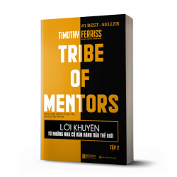 Lời khuyên từ những nhà cố vấn hàng đầu thế giới – Tribe of mentor (Tập 2)