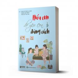 Tuyệt chiêu dạy con thời 4.0 qua cuốn sách: Hiểu con để yêu con đúng cách