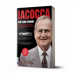 Iacocca: Đời kinh doanh - Bí mật phía sau thành công của ông trùm xe hơi nước Mỹ
