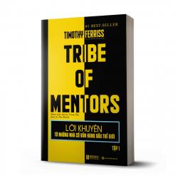 Lời khuyên từ những nhà cố vấn hàng đầu thế giới – Tribe of mentor (Tập 1)