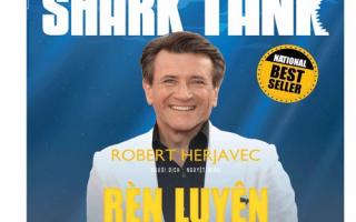 Rèn luyện ý chí chiến thắng - Bí quyết thành công của Shark Robert Herjavec
