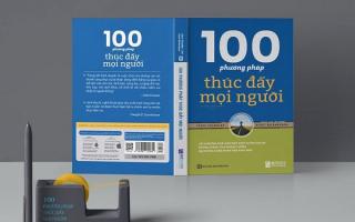 100 phương pháp thúc đẩy con người – bí quyết của nhà lãnh đạo đại tài