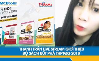 """Thanh Trần nói gì bộ sách """"Bứt phá ôn thi THPT"""" dành cho các sĩ tử mùa thi"""