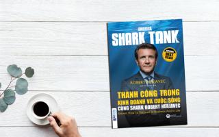Thành công trong kinh doanh và cuộc sống cùng Shark Robert