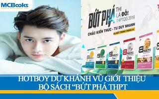 """Hot boy Dư Khánh Vũ review Bộ Sách """"Bứt Phá Điểm Thi THPT"""""""